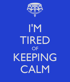 Poster: I'M TIRED OF KEEPING CALM