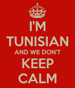 Poster: I'M TUNISIAN AND WE DON'T KEEP CALM