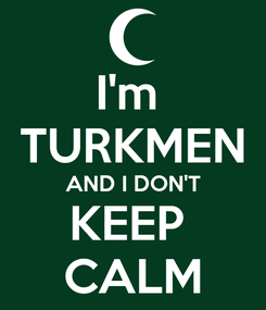 Poster: I'm  TURKMEN AND I DON'T KEEP  CALM