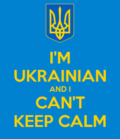 Poster: I'M UKRAINIAN AND I CAN'T KEEP CALM