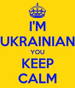 Poster: I'M UKRAINIAN YOU KEEP CALM