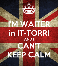 Poster: I'M WAITER in IT-TORRI AND I CAN'T KEEP CALM