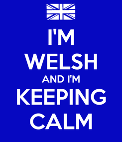 Poster: I'M WELSH AND I'M KEEPING CALM