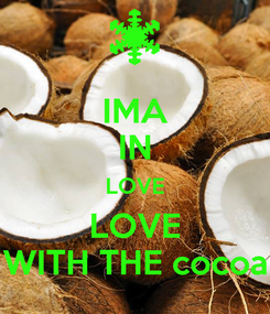 Poster: IMA IN LOVE LOVE WITH THE cocoa