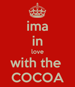 Poster: ima in love with the  COCOA