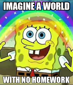 Poster: IMAGINE A WORLD WITH NO HOMEWORK