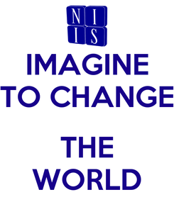 Poster: IMAGINE TO CHANGE  THE WORLD