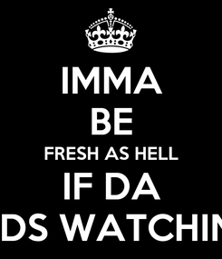 Poster: IMMA BE FRESH AS HELL IF DA FEDS WATCHING