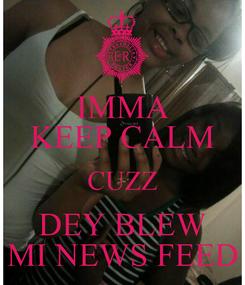 Poster: IMMA KEEP CALM CUZZ DEY BLEW MI NEWS FEED