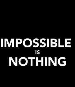 Poster:  IMPOSSIBLE  IS NOTHING