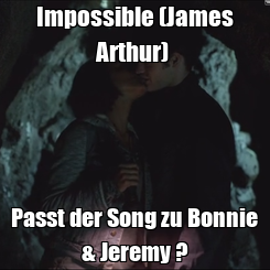Poster: Impossible (James Arthur)  Passt der Song zu Bonnie & Jeremy ?