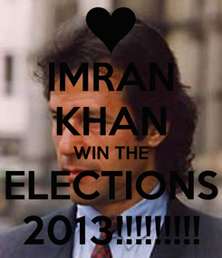 Poster: IMRAN KHAN WIN THE ELECTIONS 2013!!!!!!!!!