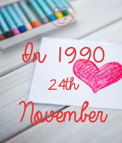 Poster:  In 1990 24th November