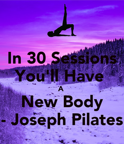 Poster: In 30 Sessions You'll Have  A  New Body - Joseph Pilates