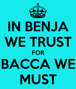 Poster: IN BENJA WE TRUST FOR BACCA WE MUST
