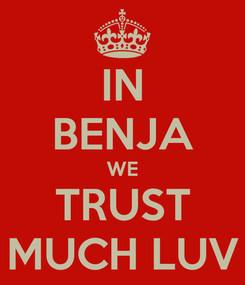 Poster: IN BENJA WE TRUST MUCH LUV