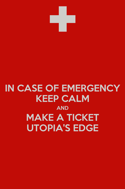 Poster: IN CASE OF EMERGENCY KEEP CALM AND MAKE A TICKET UTOPIA'S EDGE