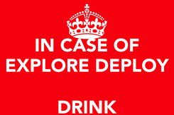 Poster: IN CASE OF EXPLORE DEPLOY   DRINK