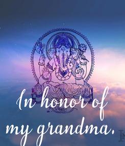 Poster: In honor of my grandma.