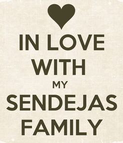 Poster: IN LOVE WITH  MY  SENDEJAS FAMILY