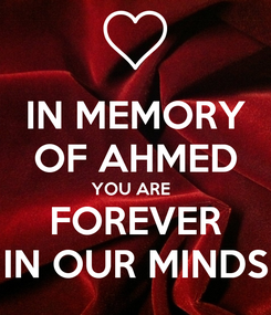 Poster: IN MEMORY OF AHMED YOU ARE   FOREVER IN OUR MINDS