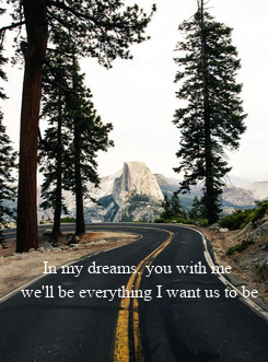 Poster:      In my dreams, you with me we'll be everything I want us to be