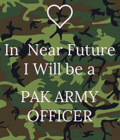 Poster: In  Near Future I Will be a  PAK ARMY OFFICER