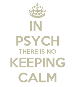 Poster: IN  PSYCH THERE IS NO KEEPING CALM