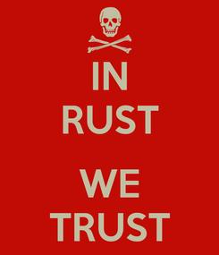 Poster: IN RUST  WE TRUST