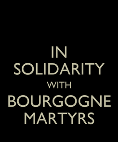 Poster: IN SOLIDARITY WITH BOURGOGNE MARTYRS