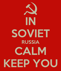 Poster: IN SOVIET RUSSIA CALM KEEP YOU