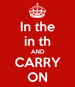 Poster: In the in th AND CARRY ON