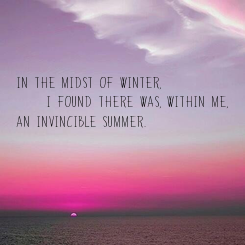 Poster: In the midst of winter,       I found there was, within me,  an invincible summer.