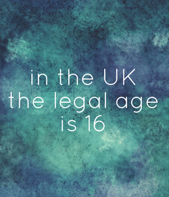 Poster: in the UK the legal age is 16