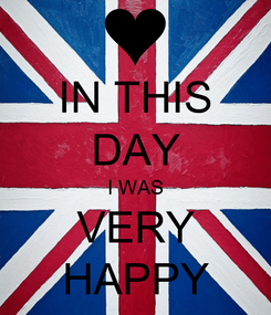 Poster: IN THIS DAY I WAS VERY HAPPY