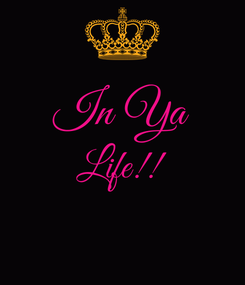 Poster:  In Ya Life!!