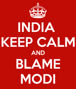 Poster: INDIA  KEEP CALM AND BLAME MODI