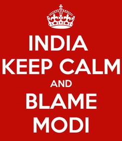 Poster: INDIA  KEEP CALM AND BLAME MODI