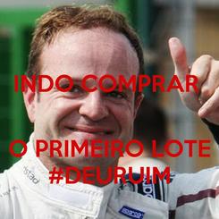 Poster: INDO COMPRAR    O PRIMEIRO LOTE #DEURUIM
