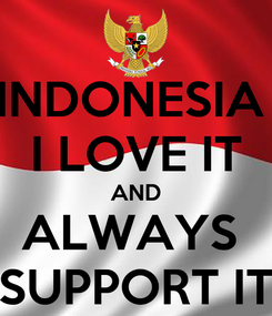 Poster: INDONESIA  I LOVE IT AND ALWAYS  SUPPORT IT