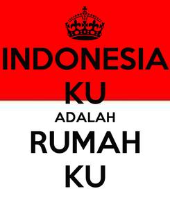 Poster: INDONESIA KU ADALAH RUMAH KU