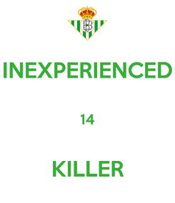 Poster: INEXPERIENCED  14  KILLER