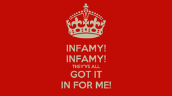 Poster: INFAMY! INFAMY! THEY'VE ALL GOT IT IN FOR ME!