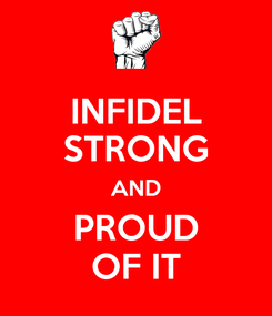 Poster: INFIDEL STRONG AND PROUD OF IT