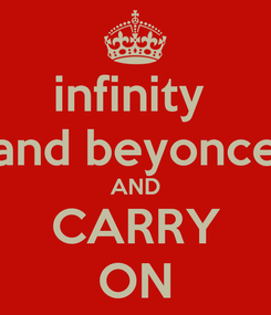 Poster: infinity  and beyonce AND CARRY ON