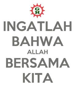 Poster: INGATLAH BAHWA ALLAH BERSAMA KITA