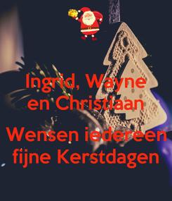 Poster: Ingrid, Wayne en Christiaan  Wensen iedereen fijne Kerstdagen