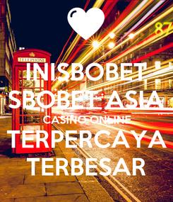 Poster: INISBOBET SBOBET ASIA CASINO ONLINE TERPERCAYA TERBESAR