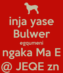 Poster: inja yase Bulwer egqumeni ngaka Ma E @ JEQE zn