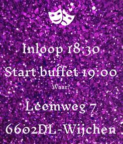 Poster: Inloop 18:30 Start buffet 19:00 Waar? Leemweg 7 6602DL-Wijchen